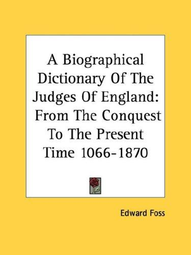 A Biographical Dictionary Of The Judges Of England by Edward Foss