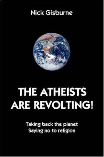 The Atheists Are Revolting! by Nick Gisburne