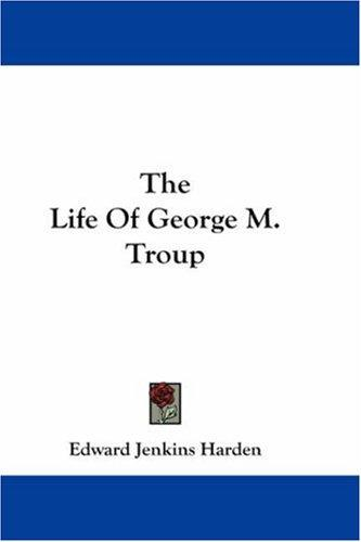 The Life Of George M. Troup