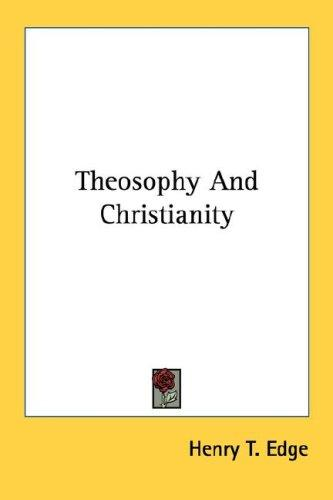 Theosophy and Christianity by Henry T. Edge