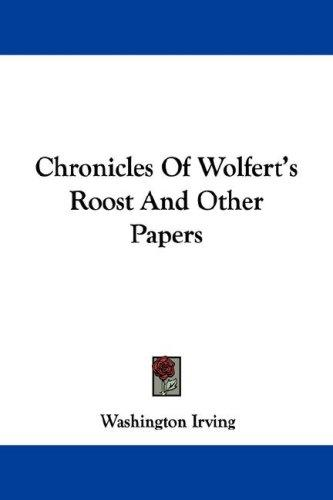 Chronicles Of Wolfert's Roost And Other Papers by Washington Irving