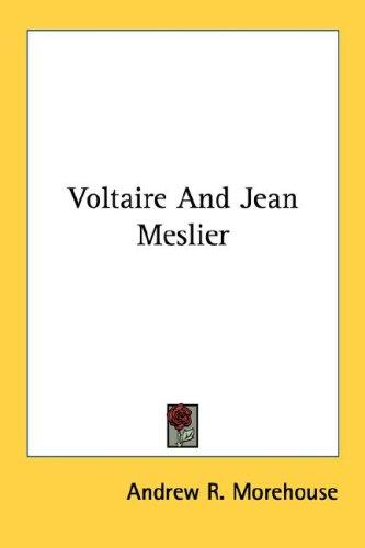 Voltaire And Jean Meslier by Andrew R. Morehouse