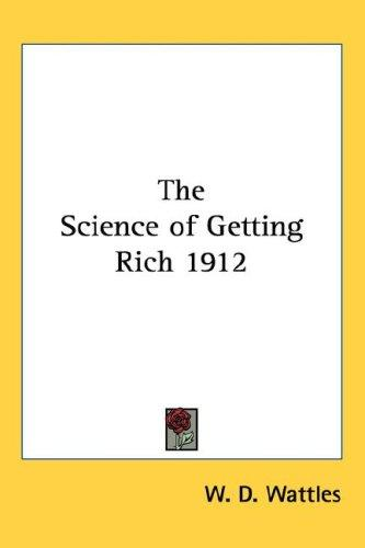 The Science of Getting Rich 1912 by Wallace D. Wattles