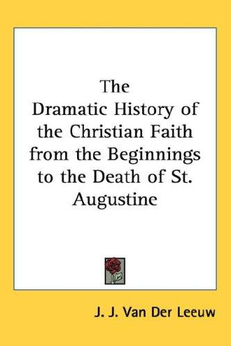 The Dramatic History of the Christian Faith from the Beginnings to the Death of St. Augustine by J. J. Van Der Leeuw
