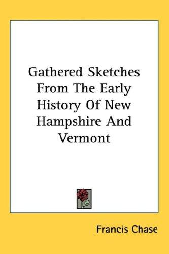 Gathered sketches from the early history of New Hampshire and Vermont by Francis Chase
