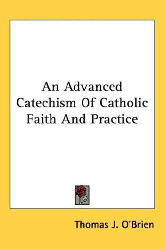 An Advanced Catechism Of Catholic Faith And Practice by Thomas J. O'Brien
