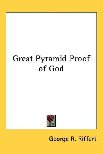 Great Pyramid Proof of God by George R. Riffert