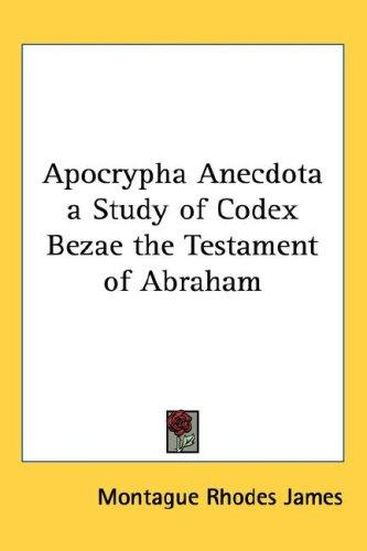 Apocrypha Anecdota a Study of Codex Bezae the Testament of Abraham by M. R. James