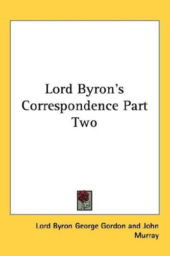 Lord Byron's Correspondence Part Two by Lord George Gordon Byron