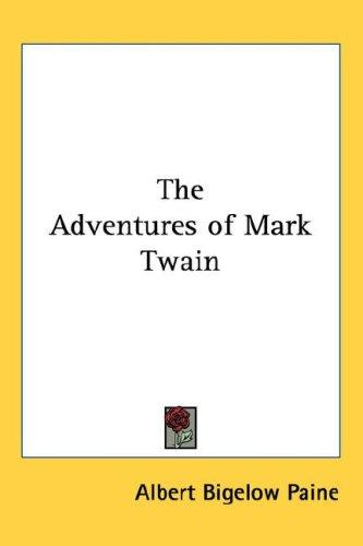 The adventures of Mark Twain by Albert Bigelow Paine