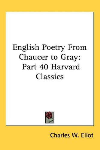 English Poetry From Chaucer to Gray by Charles W. Eliot