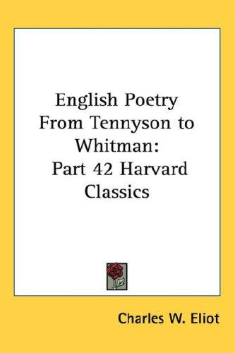 English Poetry From Tennyson to Whitman by Charles W. Eliot