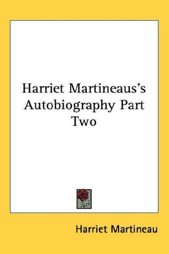 Harriet Martineaus's Autobiography Part Two by Martineau, Harriet