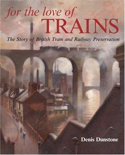 FOR THE LOVE OF TRAINS by Denis Dunstone