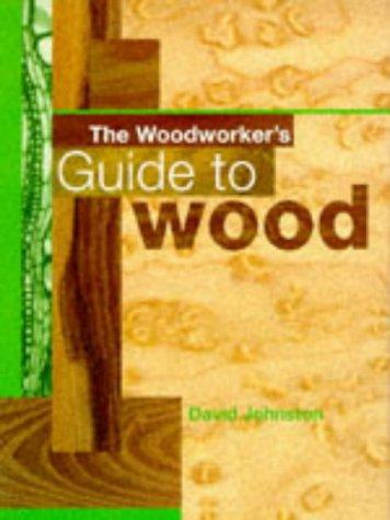 Woodworker's Guide to Wood by David Robert Johnston