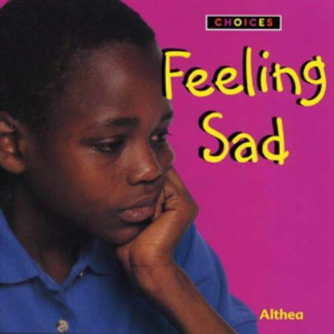 "Feeling Sad (Choices) by ""Althea"""