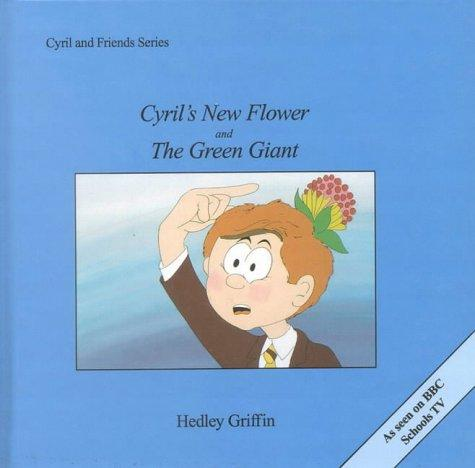 Cyril's New Flower and the Green Giant (Cyril & Friends) by Hedley Griffin