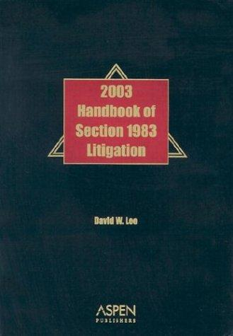 Handbook of Section 1983 Litigation, 2003 by David W. Lee