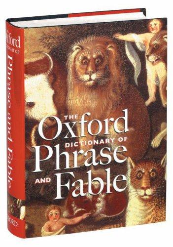 The Oxford dictionary of phrase and fable by edited by Elizabeth Knowles.