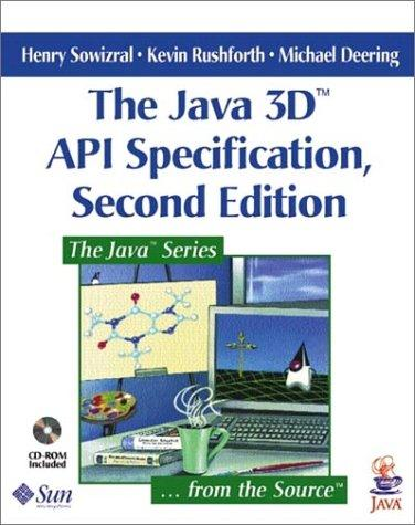 The Java 3D(TM)  API Specification (2nd Edition) by Henry Sowizral, Kevin Rushforth, Michael Deering
