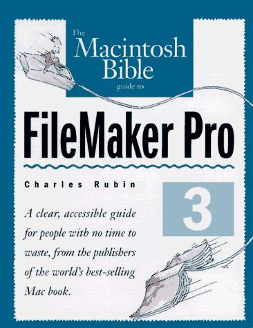 The Macintosh bible guide to FileMaker Pro 3 by Charles Rubin