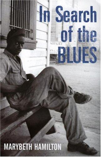 In Search of the Blues by Marybeth Hamilton