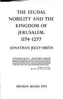 The feudal nobility and the kingdom of Jerusalem, 1174-1277 by Jonathan Simon Christopher Riley-Smith