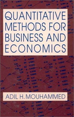 Quantitative Methods for Business and Economics by Adil H. Mouhammed