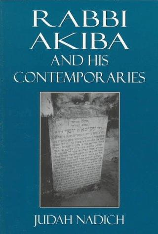 Rabbi Akiba and his contemporaries by Judah Nadich