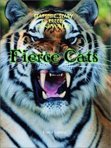 Fierce Cats (Landau, Elaine. Fearsome, Scary, and Creepy Animals.) by Elaine Landau