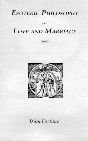 Esoteric Philosophy of Love and Marriage (1924) by Dion Fortune