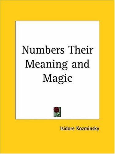 Numbers Their Meaning and Magic by Isidore Kozminsky