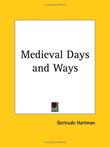Medieval days and ways by Gertrude Hartman