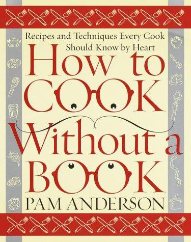 Image 0 of How to Cook Without a Book: Recipes and Techniques Every Cook Should Know by Hea