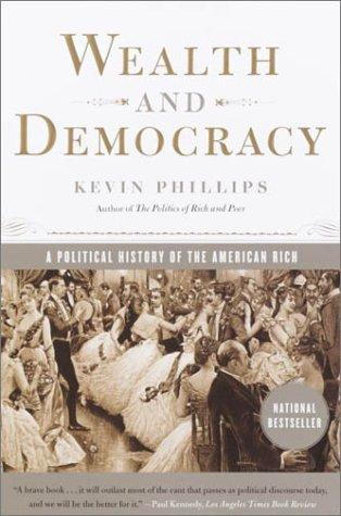 Wealth and Democracy by Kevin Phillips, Kevin P. Phillips