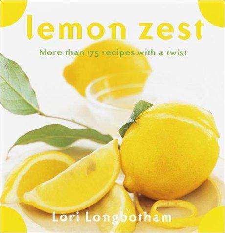 Image 0 of Lemon Zest: More Than 175 Recipes with a Twist