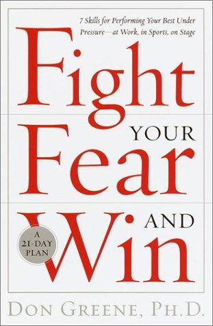 Fight Your Fear and Win by Don Greene Ph.D.
