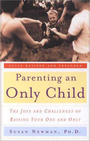 Parenting an Only Child by Susan Newman Ph.D.