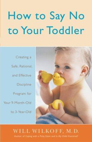 How to Say No to Your Toddler by William Wilkoff
