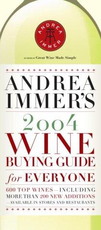 Andrea Immer's 2004 Wine Buying Guide for Everyone (Andrea Robinson's Wine Buying Guide for Everyone) by Andrea Immer