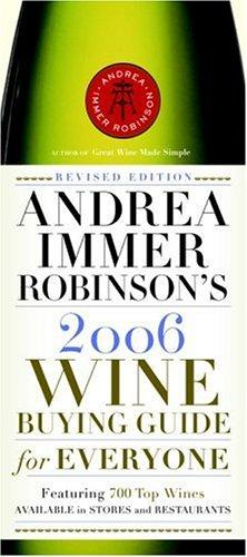 Andrea Immer Robinson's 2006 Wine Buying Guide for Everyone by Andrea Robinson
