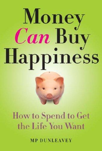 Money Can Buy Happiness by MP Dunleavey