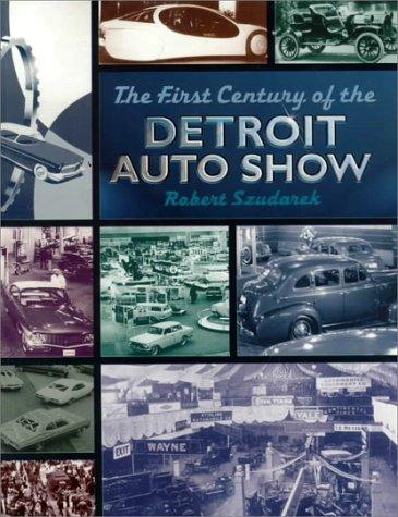 The First Century of the Detroit Auto Show by Robert Szudarek
