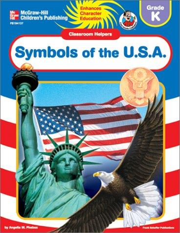 Symbols of the USA (Classroom Helpers) (Grade K) by Angella M. Phebus