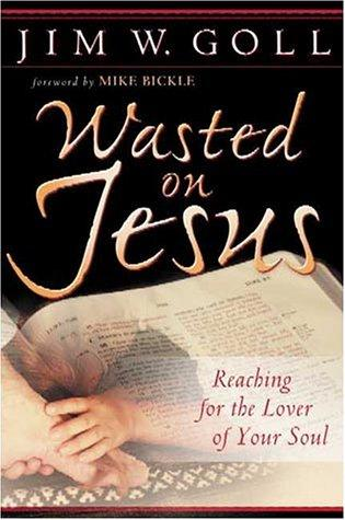Wasted on Jesus by Jim Goll