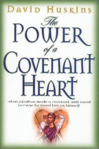 The Power of a Covenant Heart by David J. Huskins