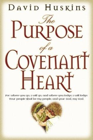 The Purpose of a Covenant Heart by David Huskins