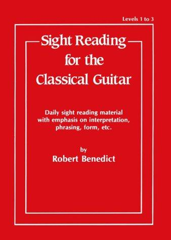 "Sight Reading for the Classical Guitar, Level I-III"" by Robert Benedict"