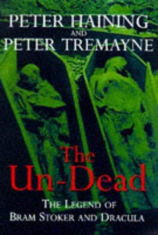 The Un-Dead - The Legend of Bram Stoker and Dracula by Peter Tremayne