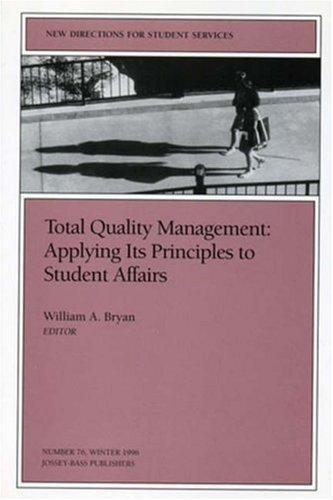 Total Quality Management: Applying Its Principles to Student Affairs by William A. Bryan